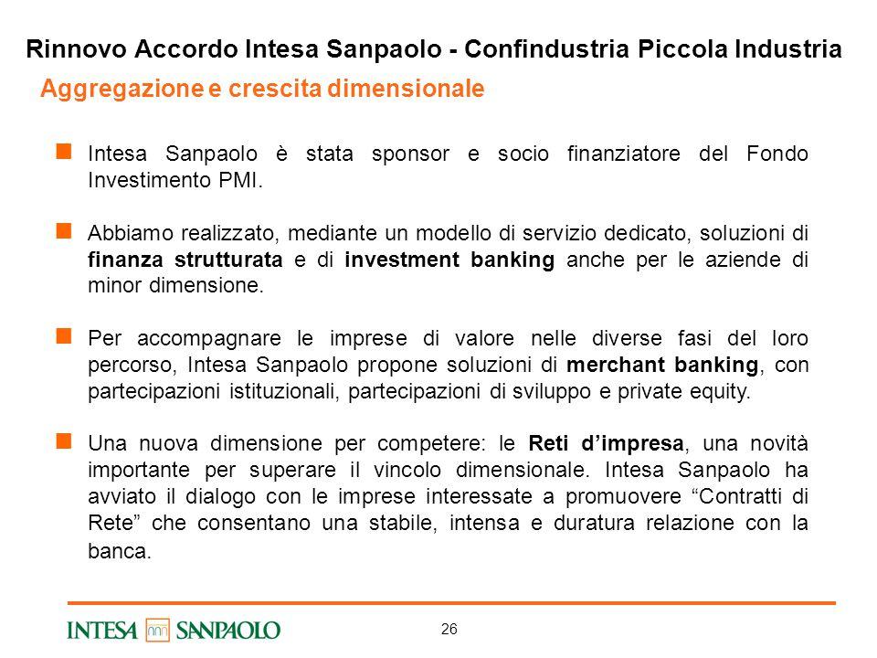 26 Aggregazione e crescita dimensionale Intesa Sanpaolo è stata sponsor e socio finanziatore del Fondo Investimento PMI.