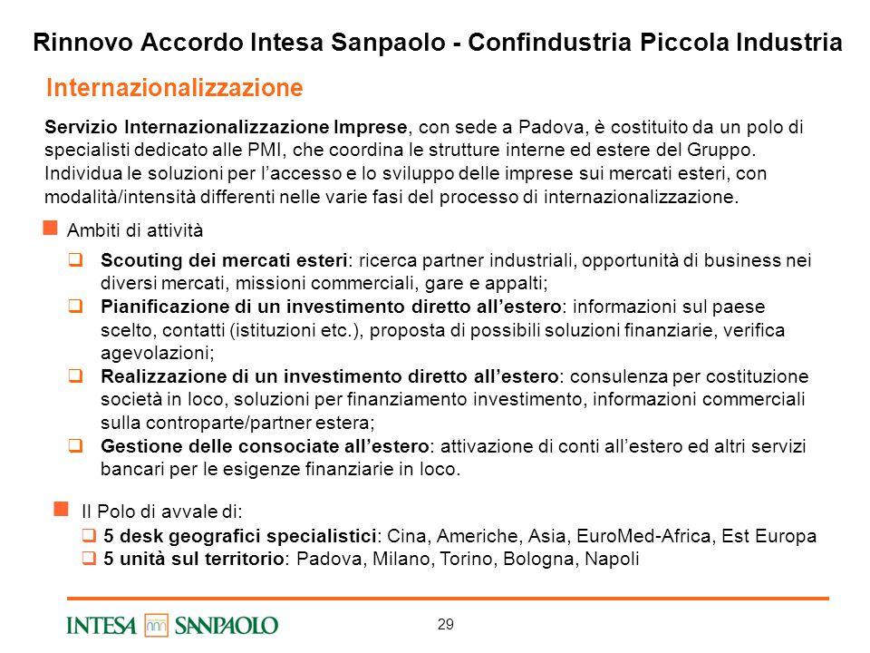 29 Servizio Internazionalizzazione Imprese, con sede a Padova, è costituito da un polo di specialisti dedicato alle PMI, che coordina le strutture interne ed estere del Gruppo.
