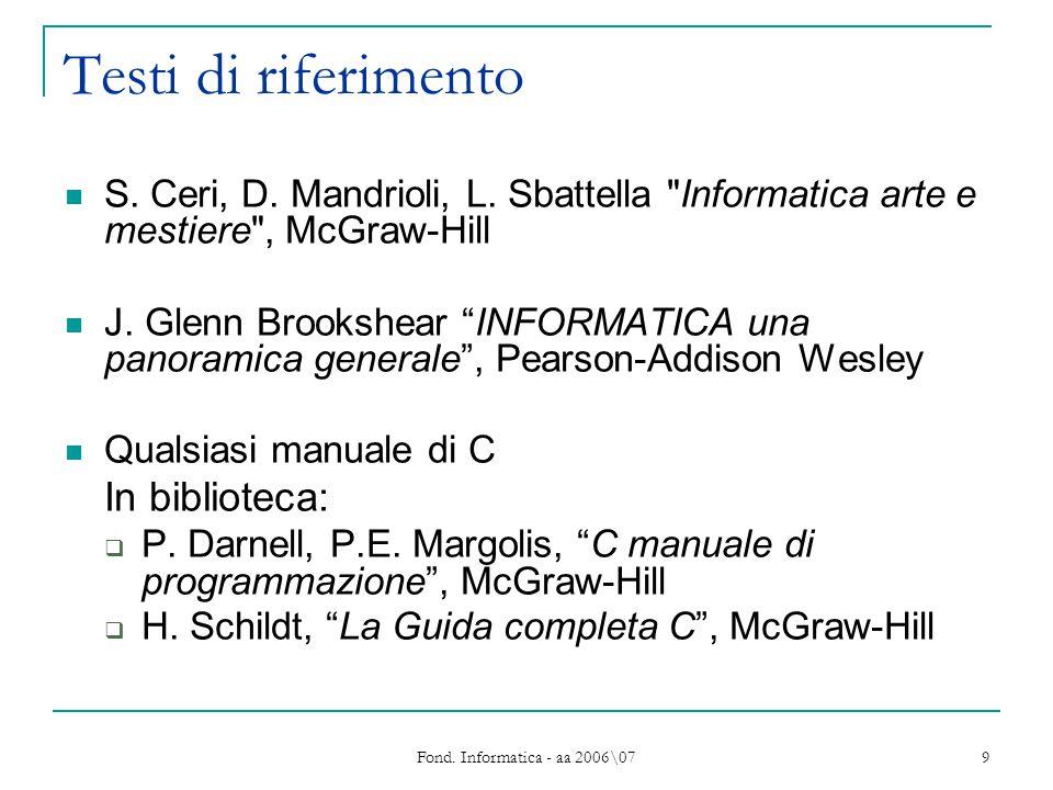 Fond. Informatica - aa 2006\07 9 Testi di riferimento S. Ceri, D. Mandrioli, L. Sbattella