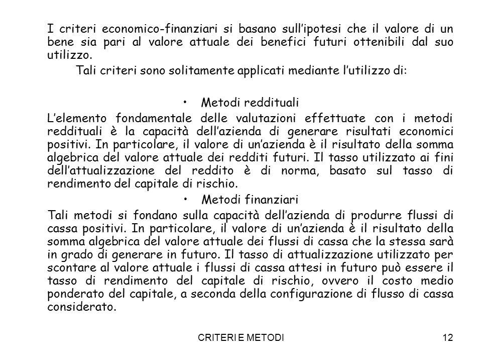 CRITERI E METODI12 I criteri economico-finanziari si basano sull'ipotesi che il valore di un bene sia pari al valore attuale dei benefici futuri ottenibili dal suo utilizzo.