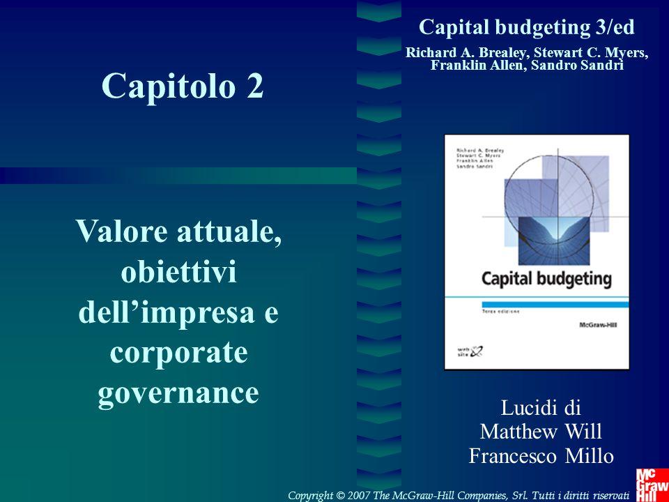 Capitolo 2 Capital budgeting 3/ed Richard A. Brealey, Stewart C. Myers, Franklin Allen, Sandro Sandri Valore attuale, obiettivi dell'impresa e corpora