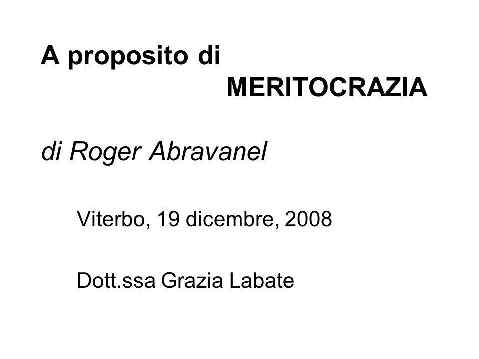 A proposito di MERITOCRAZIA di Roger Abravanel Viterbo, 19 dicembre, 2008 Dott.ssa Grazia Labate