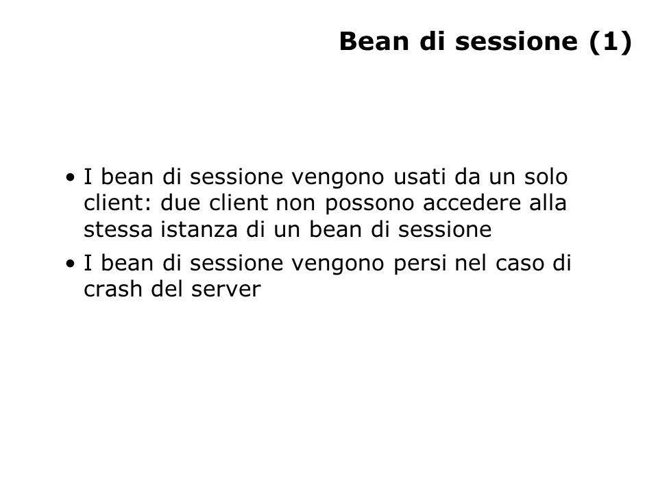 Bean di sessione (1) I bean di sessione vengono usati da un solo client: due client non possono accedere alla stessa istanza di un bean di sessione I bean di sessione vengono persi nel caso di crash del server