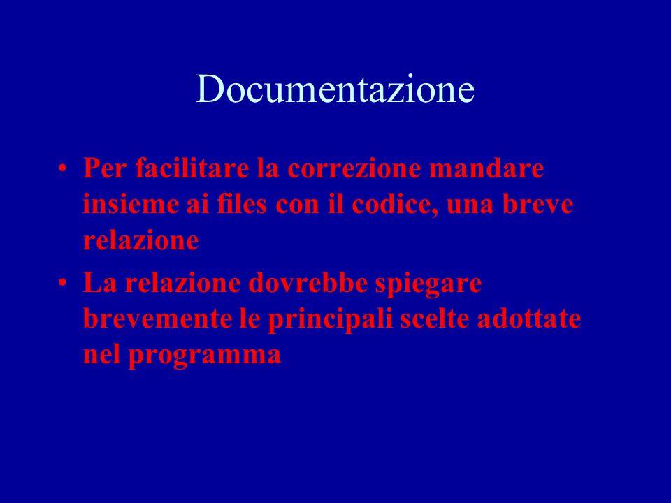 Documentazione Per facilitare la correzione mandare insieme ai files con il codice, una breve relazione La relazione dovrebbe spiegare brevemente le p