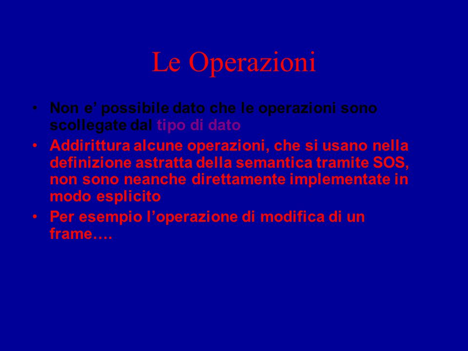 Le Operazioni Non e' possibile dato che le operazioni sono scollegate dal tipo di dato Addirittura alcune operazioni, che si usano nella definizione a