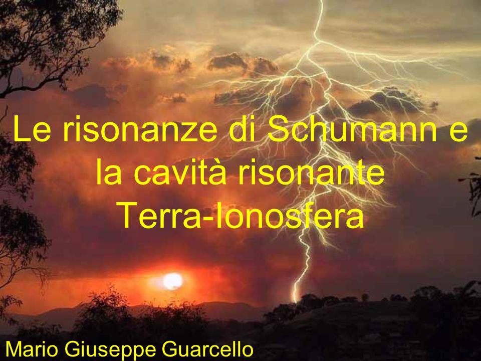 Le risonanze di Schumann e la cavità risonante Terra-Ionosfera Mario Giuseppe Guarcello