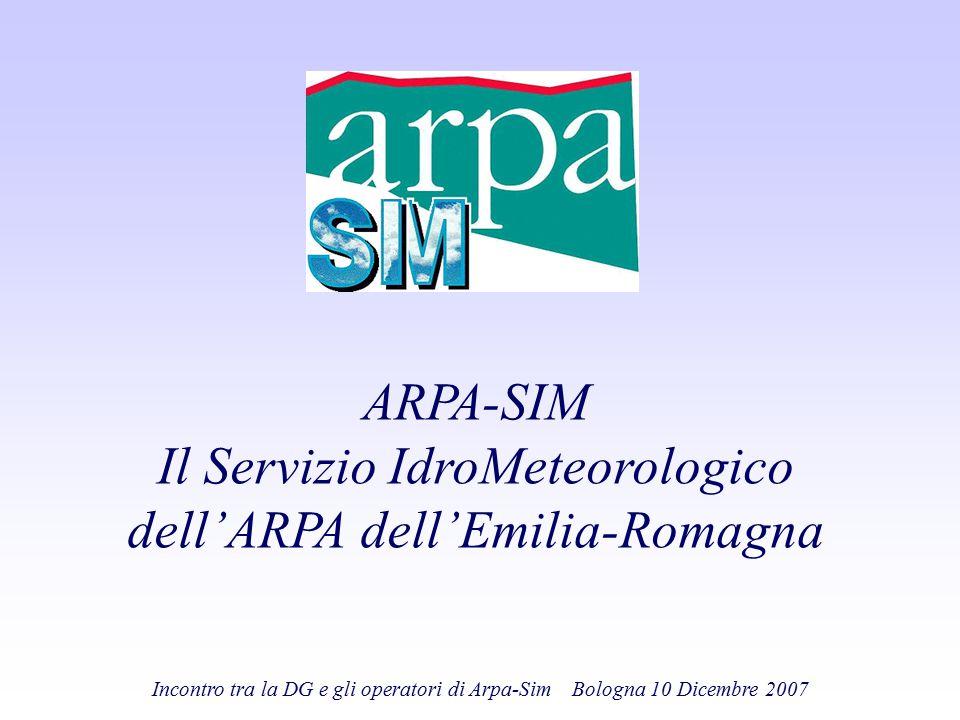 Incontro tra la DG e gli operatori di Arpa-Sim Bologna 10 Dicembre 2007 ARPA-SIM Il Servizio IdroMeteorologico dell'ARPA dell'Emilia-Romagna