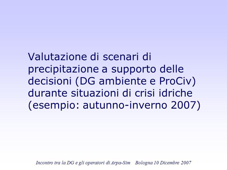 Incontro tra la DG e gli operatori di Arpa-Sim Bologna 10 Dicembre 2007 Valutazione di scenari di precipitazione a supporto delle decisioni (DG ambien