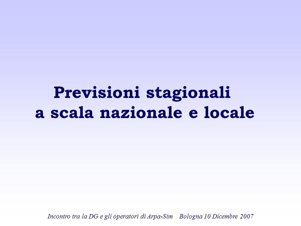 Incontro tra la DG e gli operatori di Arpa-Sim Bologna 10 Dicembre 2007 Previsioni stagionali a scala nazionale e locale