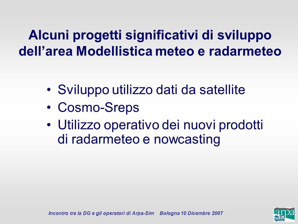 Incontro tra la DG e gli operatori di Arpa-Sim Bologna 10 Dicembre 2007 Alcuni progetti significativi di sviluppo dell'area Modellistica meteo e radar