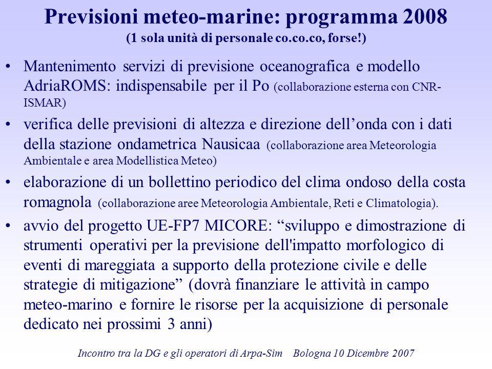 Incontro tra la DG e gli operatori di Arpa-Sim Bologna 10 Dicembre 2007 Previsioni meteo-marine: programma 2008 (1 sola unità di personale co.co.co, f