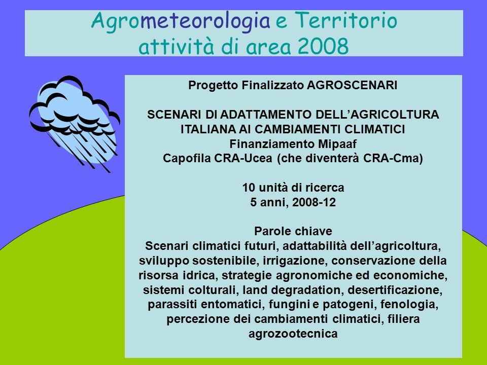 Agrometeorologia e Territorio attività di area 2008 Progetto Finalizzato AGROSCENARI SCENARI DI ADATTAMENTO DELL'AGRICOLTURA ITALIANA AI CAMBIAMENTI C