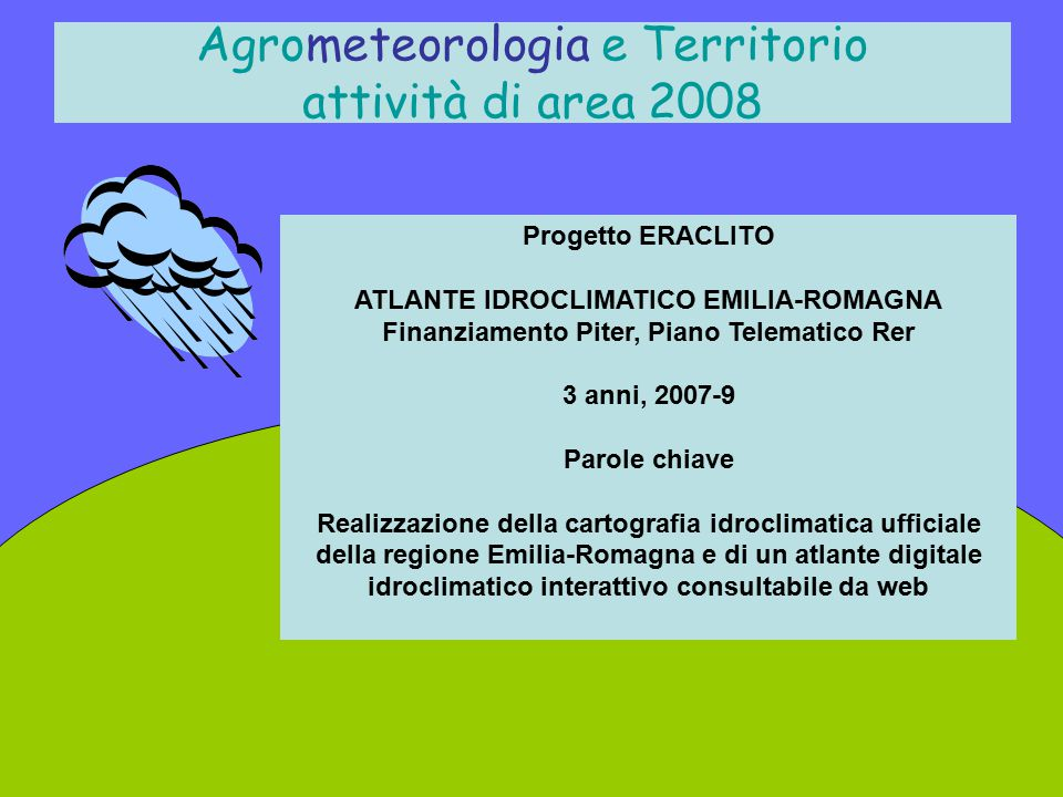 Agrometeorologia e Territorio attività di area 2008 Progetto ERACLITO ATLANTE IDROCLIMATICO EMILIA-ROMAGNA Finanziamento Piter, Piano Telematico Rer 3