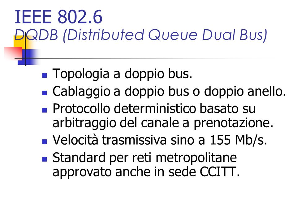 IEEE 802.6 DQDB (Distributed Queue Dual Bus) Topologia a doppio bus.