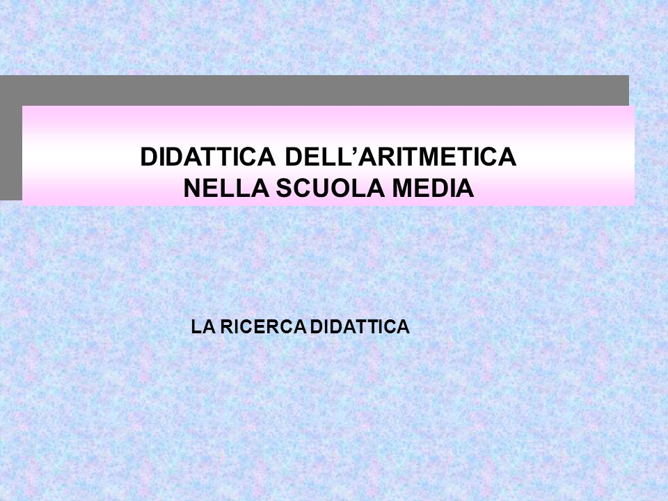 DIDATTICA DELL'ARITMETICA NELLA SCUOLA MEDIA LA RICERCA DIDATTICA