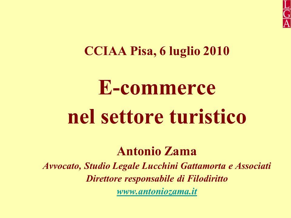 CCIAA Pisa, 6 luglio 2010 E-commerce nel settore turistico Antonio Zama Avvocato, Studio Legale Lucchini Gattamorta e Associati Direttore responsabile di Filodiritto www.antoniozama.it