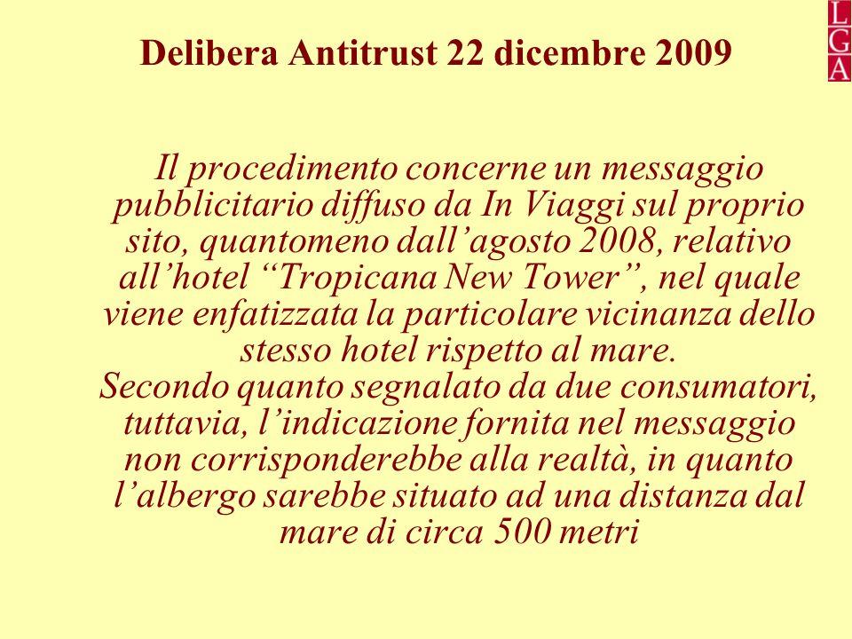 Delibera Antitrust 22 dicembre 2009 Il procedimento concerne un messaggio pubblicitario diffuso da In Viaggi sul proprio sito, quantomeno dall'agosto 2008, relativo all'hotel Tropicana New Tower , nel quale viene enfatizzata la particolare vicinanza dello stesso hotel rispetto al mare.