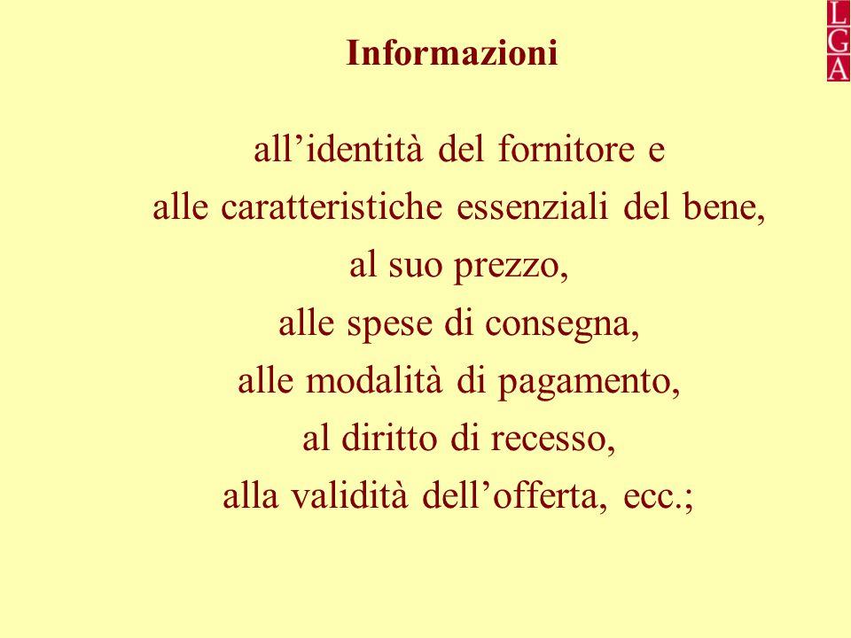 Informazioni all'identità del fornitore e alle caratteristiche essenziali del bene, al suo prezzo, alle spese di consegna, alle modalità di pagamento, al diritto di recesso, alla validità dell'offerta, ecc.;