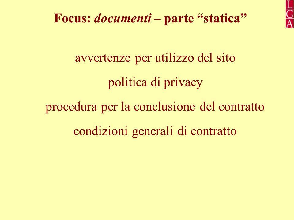 Focus: documenti – parte statica avvertenze per utilizzo del sito politica di privacy procedura per la conclusione del contratto condizioni generali di contratto