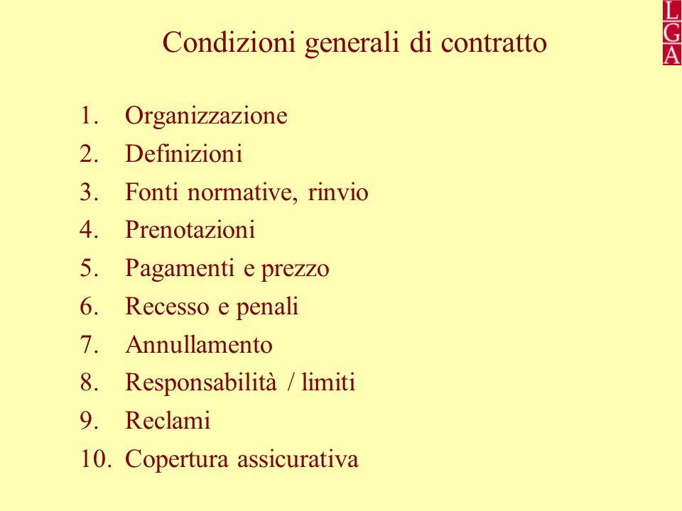 Condizioni generali di contratto 1.Organizzazione 2.Definizioni 3.Fonti normative, rinvio 4.Prenotazioni 5.Pagamenti e prezzo 6.Recesso e penali 7.Annullamento 8.Responsabilità / limiti 9.Reclami 10.Copertura assicurativa