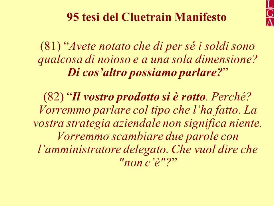 95 tesi del Cluetrain Manifesto (81) Avete notato che di per sé i soldi sono qualcosa di noioso e a una sola dimensione.