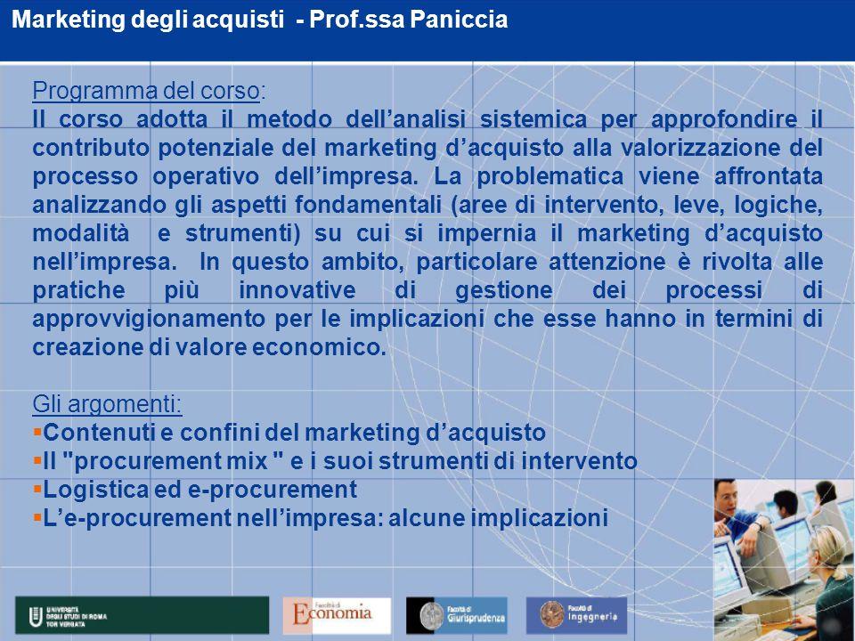 Marketing degli acquisti - Prof.ssa Paniccia Programma del corso: Il corso adotta il metodo dell'analisi sistemica per approfondire il contributo potenziale del marketing d'acquisto alla valorizzazione del processo operativo dell'impresa.