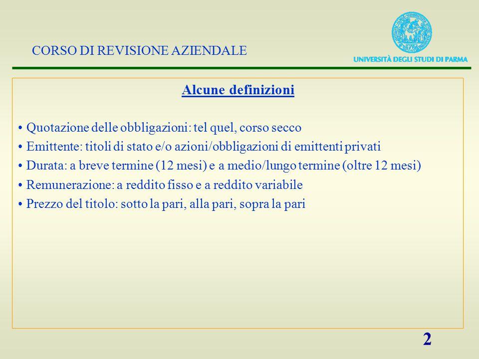 CORSO DI REVISIONE AZIENDALE 2 Alcune definizioni Quotazione delle obbligazioni: tel quel, corso secco Emittente: titoli di stato e/o azioni/obbligazi