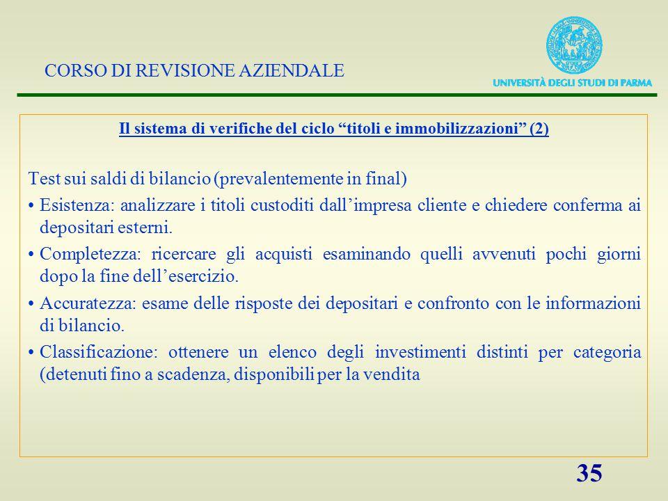 """CORSO DI REVISIONE AZIENDALE 35 Il sistema di verifiche del ciclo """"titoli e immobilizzazioni"""" (2) Test sui saldi di bilancio (prevalentemente in final"""
