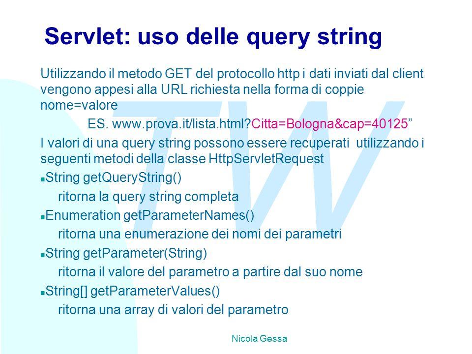 TW Nicola Gessa Servlet: uso delle query string Utilizzando il metodo GET del protocollo http i dati inviati dal client vengono appesi alla URL richiesta nella forma di coppie nome=valore ES.