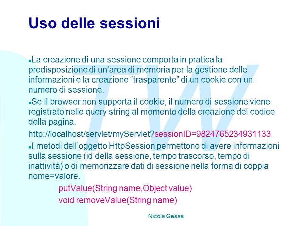 TW Nicola Gessa Uso delle sessioni n La creazione di una sessione comporta in pratica la predisposizione di un'area di memoria per la gestione delle informazioni e la creazione trasparente di un cookie con un numero di sessione.