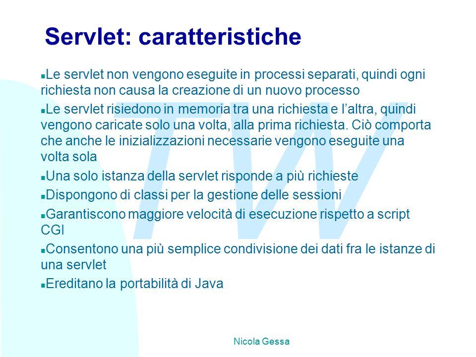 TW Nicola Gessa Servlet: caratteristiche n Le servlet non vengono eseguite in processi separati, quindi ogni richiesta non causa la creazione di un nuovo processo n Le servlet risiedono in memoria tra una richiesta e l'altra, quindi vengono caricate solo una volta, alla prima richiesta.