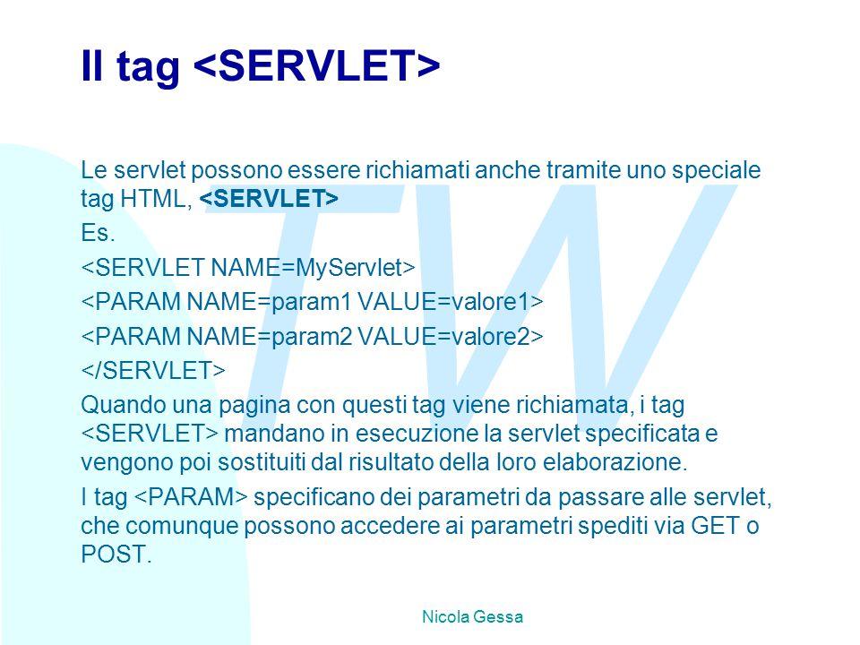TW Nicola Gessa Il tag Le servlet possono essere richiamati anche tramite uno speciale tag HTML, Es.