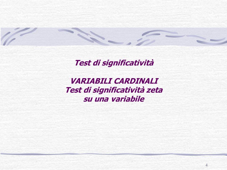 4 Test di significatività VARIABILI CARDINALI Test di significatività zeta su una variabile