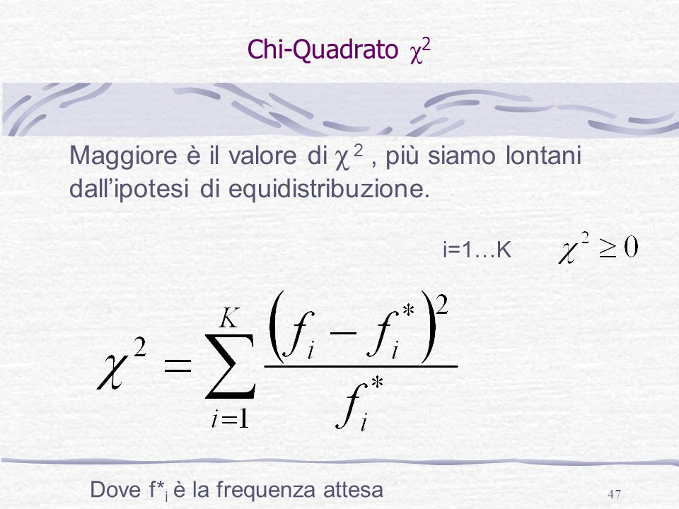 47 Chi-Quadrato χ 2 Maggiore è il valore di χ 2, più siamo lontani dall'ipotesi di equidistribuzione. i=1…K Dove f* i è la frequenza attesa