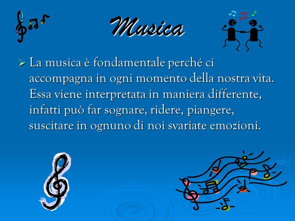 Musica  La musica è fondamentale perché ci accompagna in ogni momento della nostra vita.