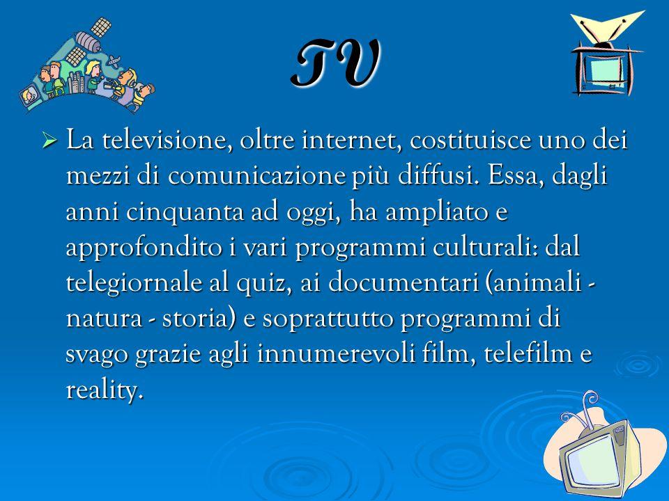 TV  La televisione, oltre internet, costituisce uno dei mezzi di comunicazione più diffusi.