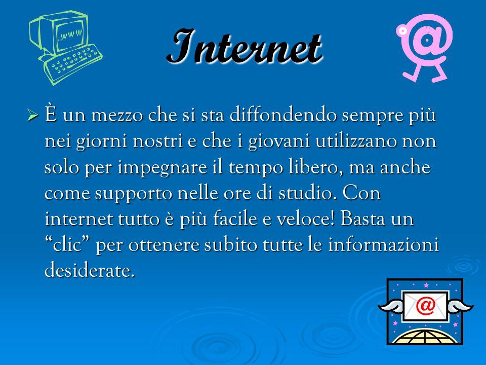 Internet  È un mezzo che si sta diffondendo sempre più nei giorni nostri e che i giovani utilizzano non solo per impegnare il tempo libero, ma anche come supporto nelle ore di studio.
