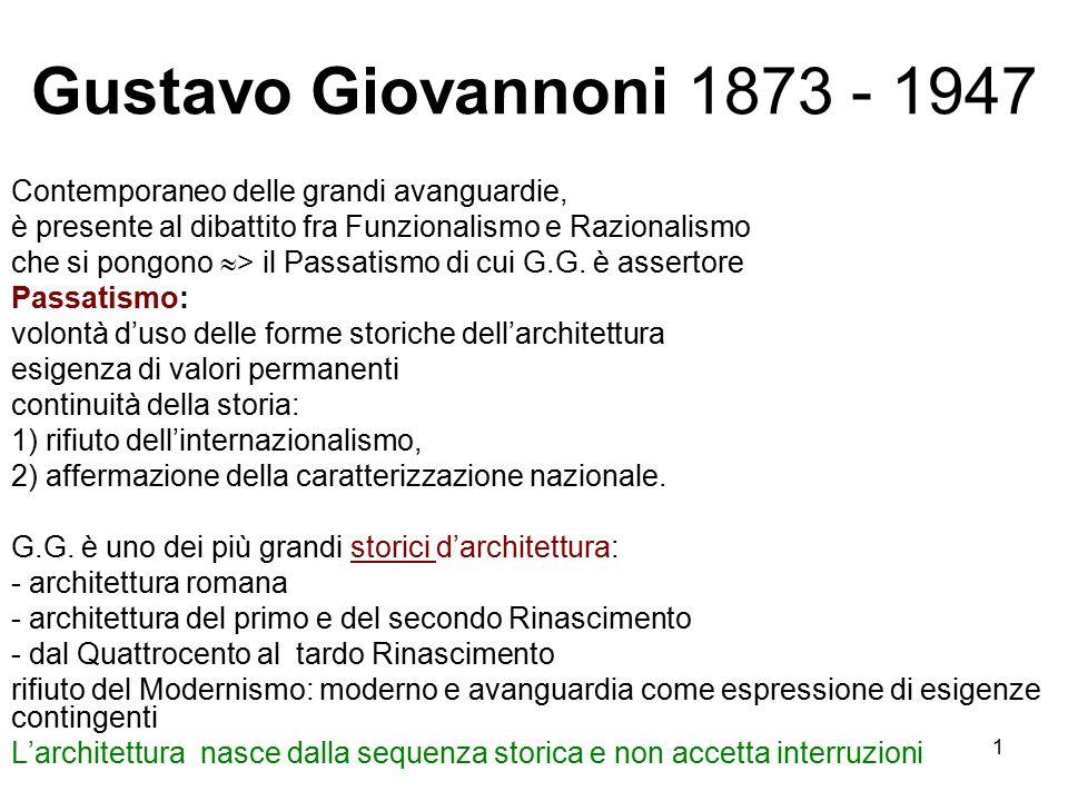 1 Gustavo Giovannoni 1873 - 1947 Contemporaneo delle grandi avanguardie, è presente al dibattito fra Funzionalismo e Razionalismo che si pongono  > i