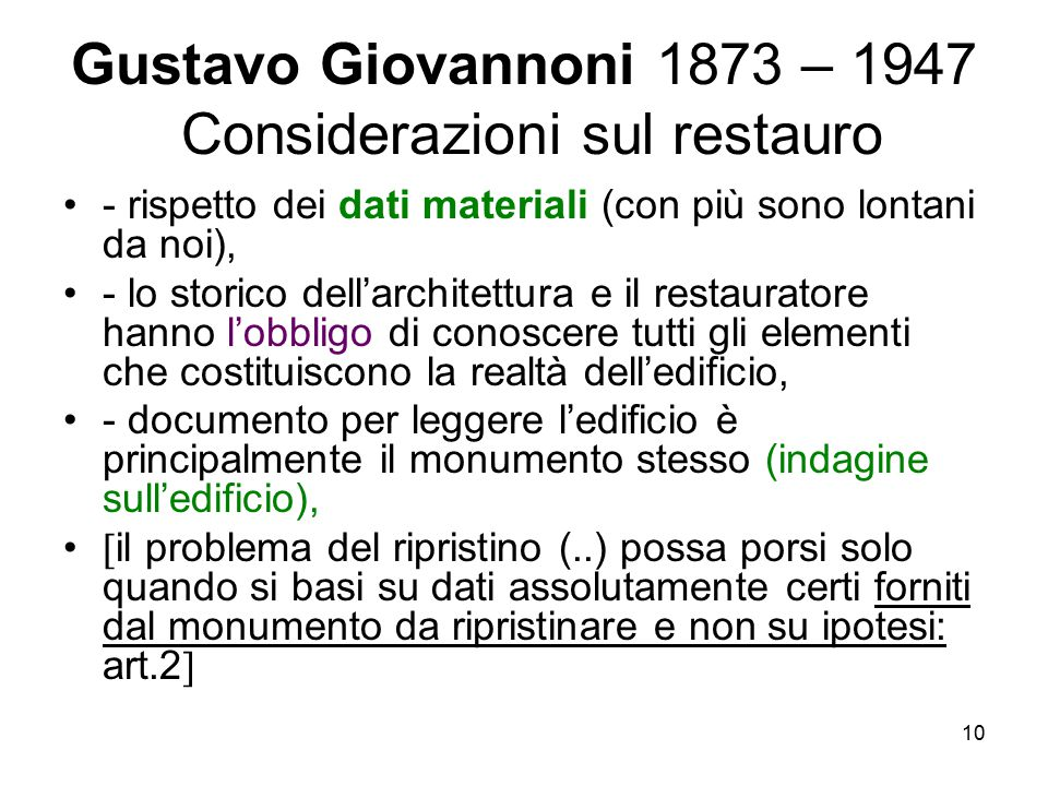 10 Gustavo Giovannoni 1873 – 1947 Considerazioni sul restauro - rispetto dei dati materiali (con più sono lontani da noi), - lo storico dell'architett
