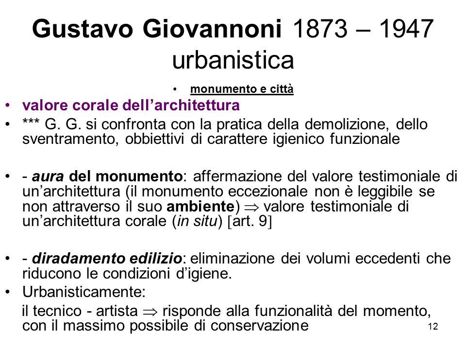 12 Gustavo Giovannoni 1873 – 1947 urbanistica monumento e città valore corale dell'architettura *** G. G. si confronta con la pratica della demolizion