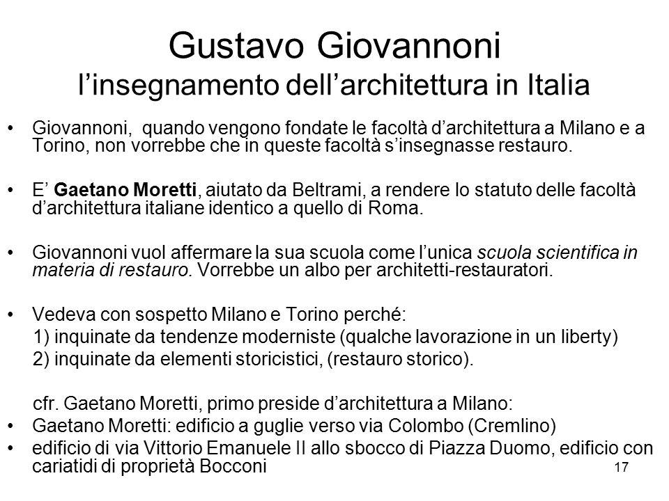 17 Gustavo Giovannoni l'insegnamento dell'architettura in Italia Giovannoni, quando vengono fondate le facoltà d'architettura a Milano e a Torino, non