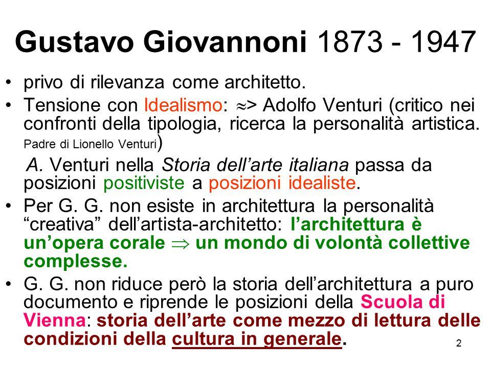 2 Gustavo Giovannoni 1873 - 1947 privo di rilevanza come architetto. Tensione con Idealismo:  > Adolfo Venturi (critico nei confronti della tipologia