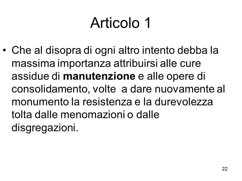22 Articolo 1 Che al disopra di ogni altro intento debba la massima importanza attribuirsi alle cure assidue di manutenzione e alle opere di consolida