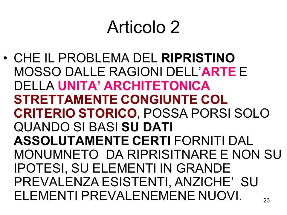 23 Articolo 2 CHE IL PROBLEMA DEL RIPRISTINO MOSSO DALLE RAGIONI DELL'ARTE E DELLA UNITA' ARCHITETONICA STRETTAMENTE CONGIUNTE COL CRITERIO STORICO, P