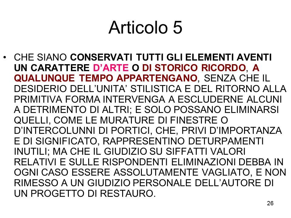 26 Articolo 5 CHE SIANO CONSERVATI TUTTI GLI ELEMENTI AVENTI UN CARATTERE D'ARTE O DI STORICO RICORDO, A QUALUNQUE TEMPO APPARTENGANO, SENZA CHE IL DE