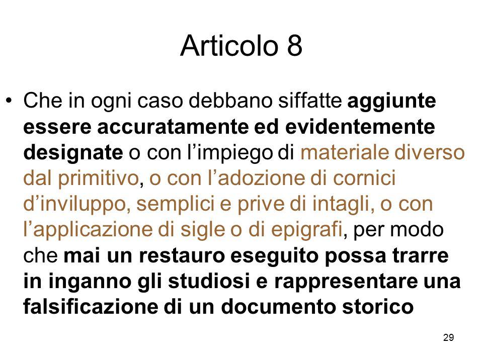 29 Articolo 8 Che in ogni caso debbano siffatte aggiunte essere accuratamente ed evidentemente designate o con l'impiego di materiale diverso dal prim