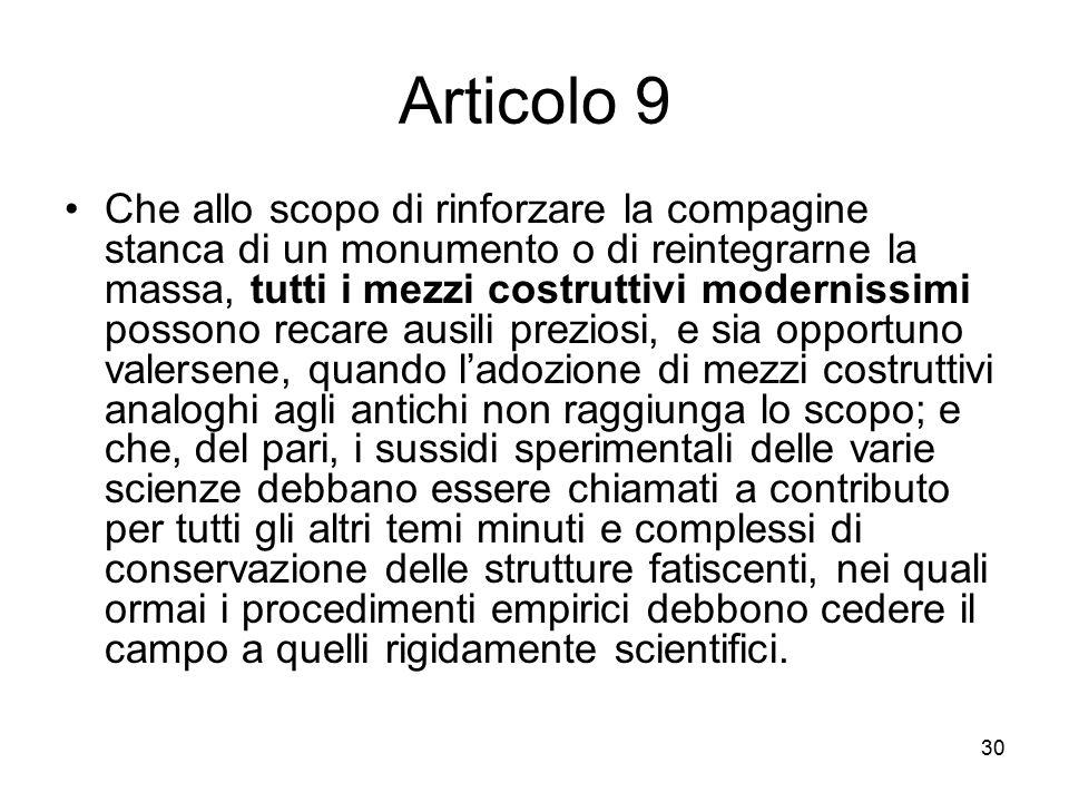 30 Articolo 9 Che allo scopo di rinforzare la compagine stanca di un monumento o di reintegrarne la massa, tutti i mezzi costruttivi modernissimi poss