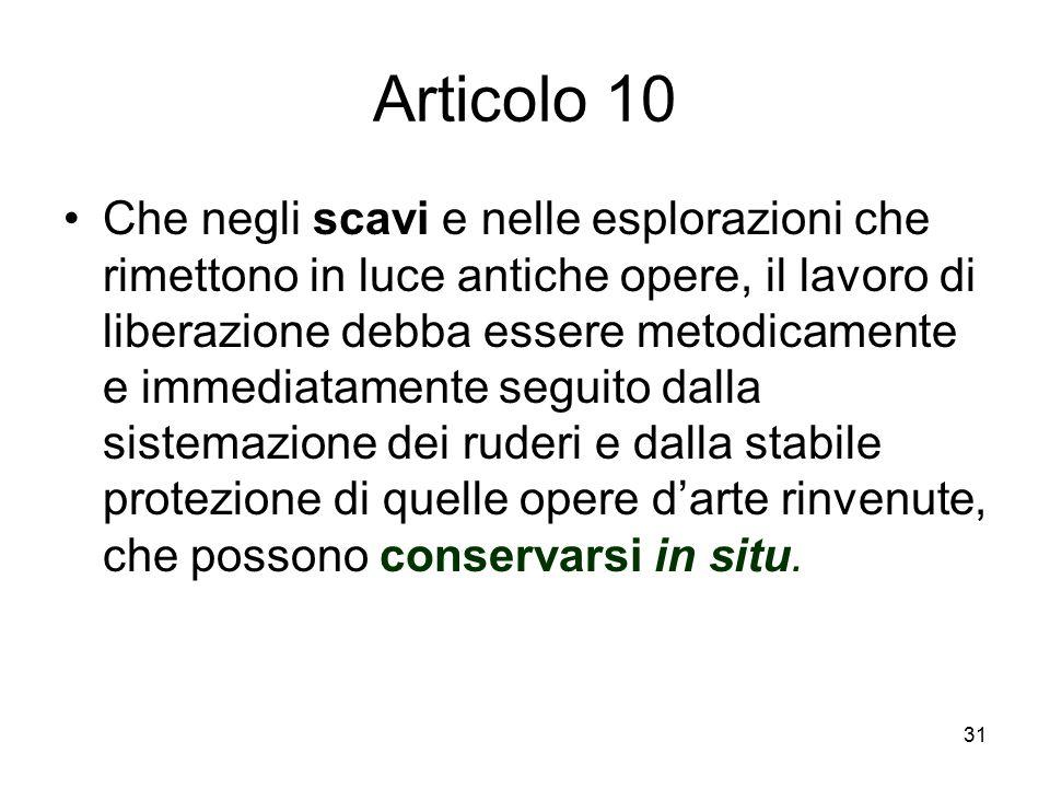 31 Articolo 10 Che negli scavi e nelle esplorazioni che rimettono in luce antiche opere, il lavoro di liberazione debba essere metodicamente e immedia