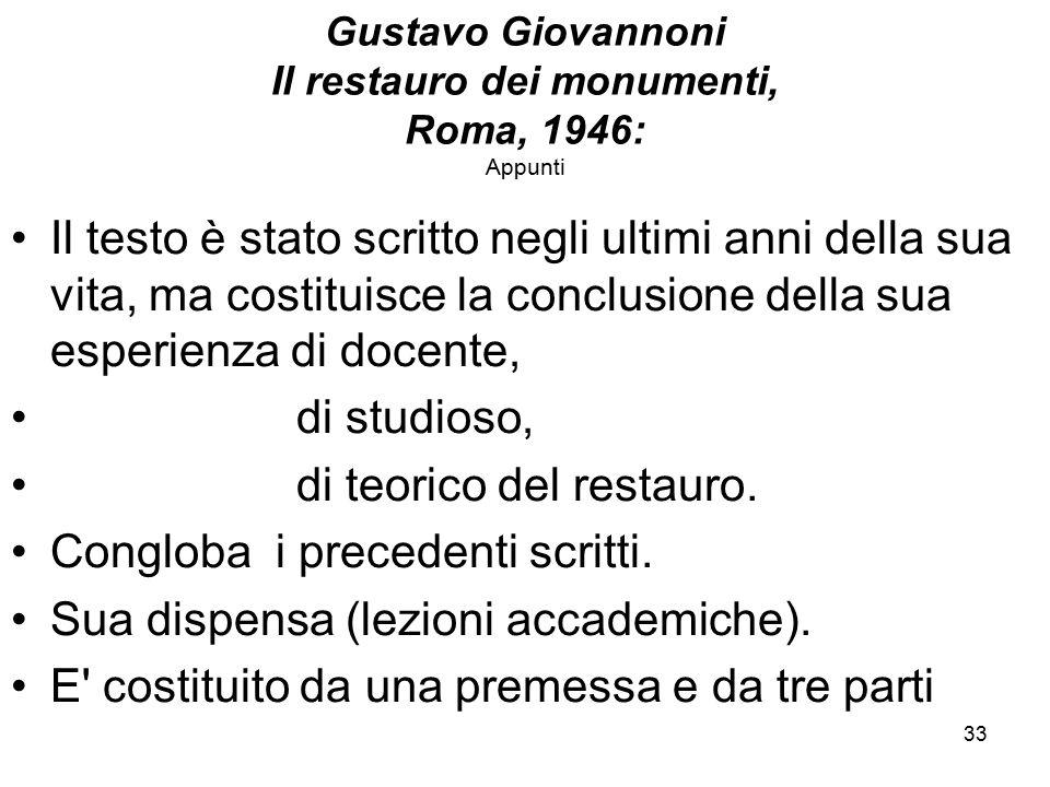 33 Gustavo Giovannoni Il restauro dei monumenti, Roma, 1946: Appunti Il testo è stato scritto negli ultimi anni della sua vita, ma costituisce la conc