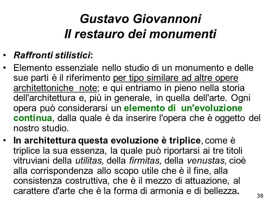 39 Gustavo Giovannoni Il restauro dei monumenti Raffronti stilistici: Elemento essenziale nello studio di un monumento e delle sue parti è il riferime